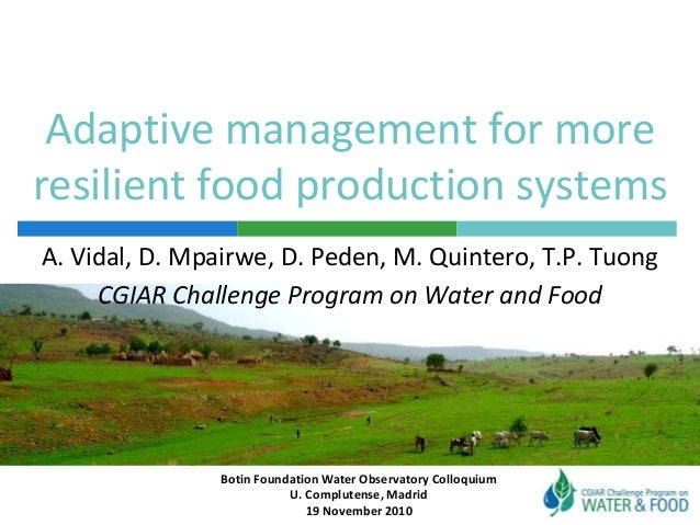 Adaptive management for more resilient food production systems Botin Foundation Water Observatory Colloquium U. Complutens...