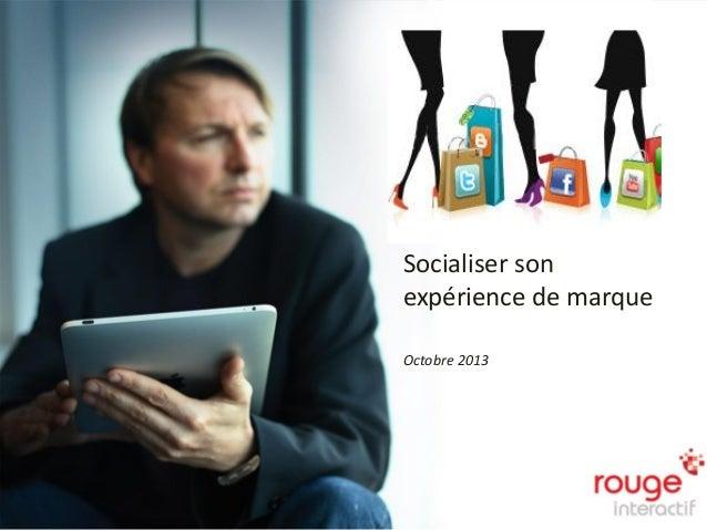 Socialiser son expérience de marque Octobre 2013