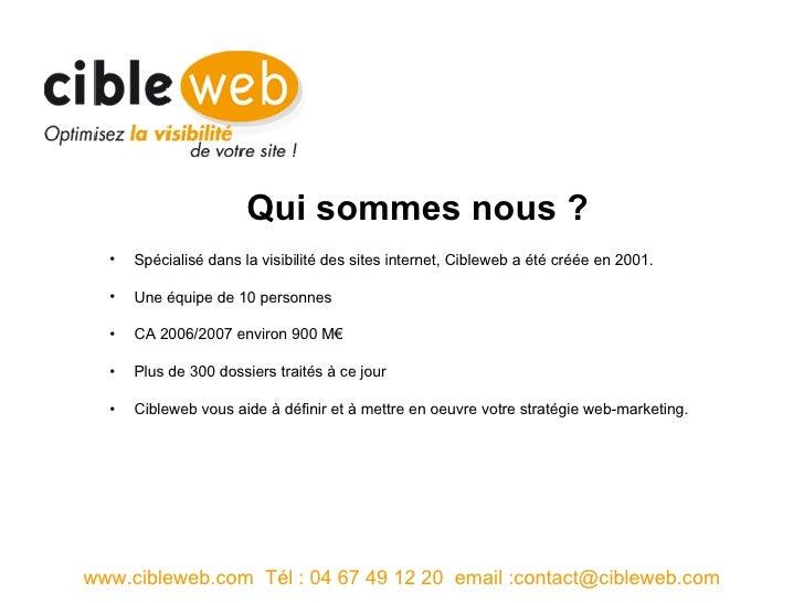 <ul><ul><li>Spécialisé dans la visibilité des sites internet, Cibleweb a été créée en 2001. </li></ul></ul><ul><ul><li>Une...