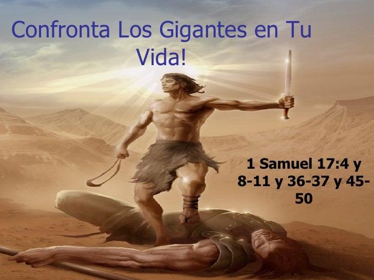 Confronta Los Gigantes en Tu Vida! 1 Samuel 17:4 y 8-11 y 36-37 y 45-50