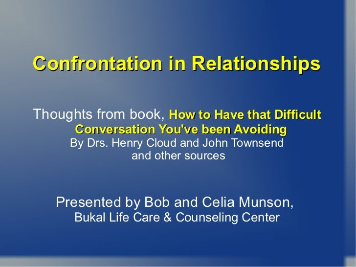 Confrontation in Relationships Thoughts from book,  How to Have that Difficult Conversation You've been Avoiding   By Drs....