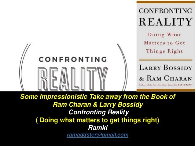 Some Impressionistic Take away from the Book of Ram Charan & Larry Bossidy Confronting Reality ( Doing what matters to get...