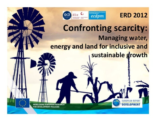 ERD 2012    Confronting scarcity:               Managing water,energy and land for inclusive and             sustainable g...