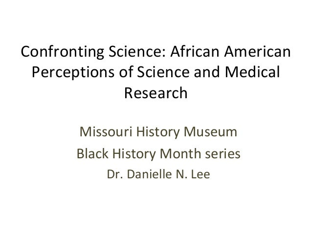 Confronting Science: African American Perceptions of Science and Medical              Research       Missouri History Muse...