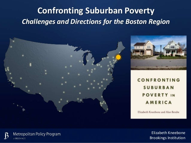 Confronting Suburban Poverty Challenges and Directions for the Boston Region  Elizabeth Kneebone Brookings Institution