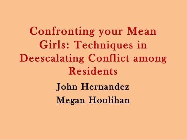 Confronting your Mean   Girls: Techniques inDeescalating Conflict among         Residents      John Hernandez      Megan H...
