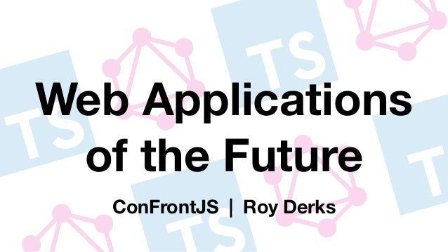 Web Applications of the Future ConFrontJS | Roy Derks