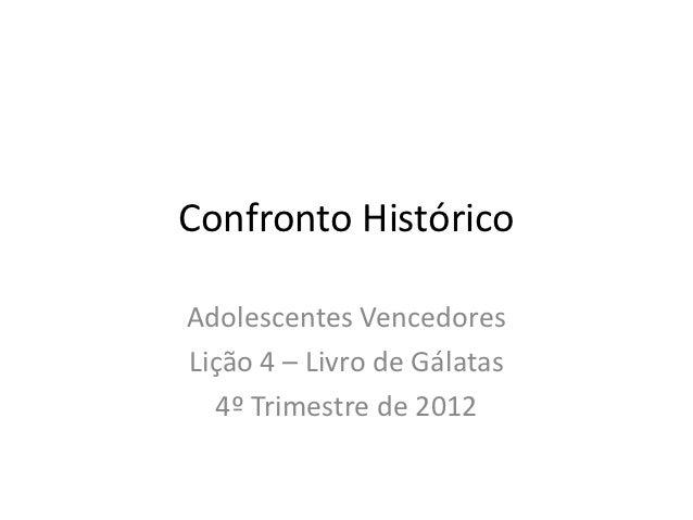 Confronto HistóricoAdolescentes VencedoresLição 4 – Livro de Gálatas  4º Trimestre de 2012
