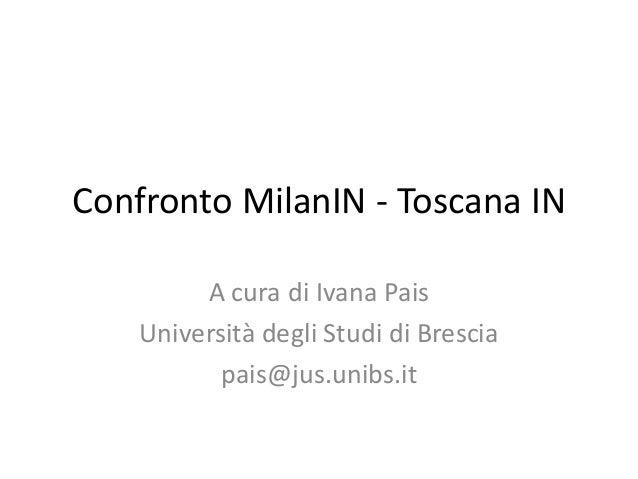 Confronto MilanIN - Toscana IN A cura di Ivana Pais Università degli Studi di Brescia pais@jus.unibs.it