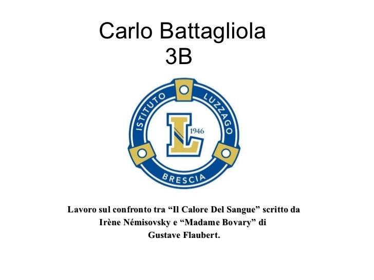 """Carlo Battagliola 3B  Lavoro sul confronto tra """"Il Calore Del Sangue"""" scritto da Irène Némisovsky e """"Madame Bovary"""" di  Gu..."""