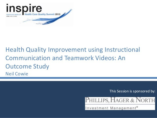 Health Quality Improvement using InstructionalCommunication and Teamwork Videos: AnOutcome StudyNeil CowieThis Session is ...