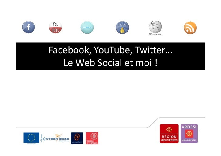 Facebook, YouTube, Twitter…   Le Web Social et moi !