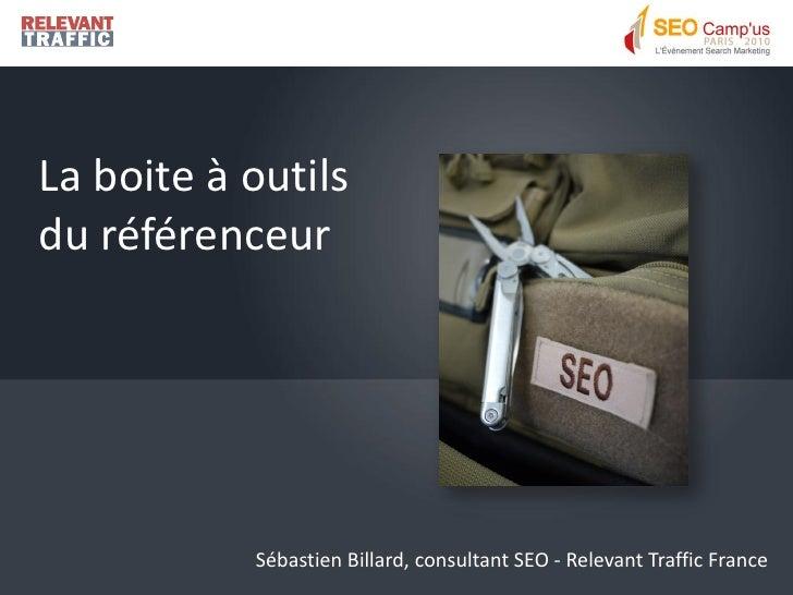 La boite à outils du référenceur                Sébastien Billard, consultant SEO - Relevant Traffic France