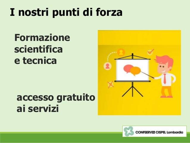 I nostri punti di forza Formazione scientifica e tecnica accesso gratuito ai servizi