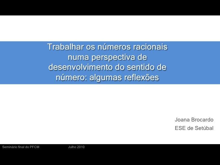 Trabalhar os números racionais numa perspectiva de desenvolvimento do sentido de número: algumas reflexões<br />Joana Broc...