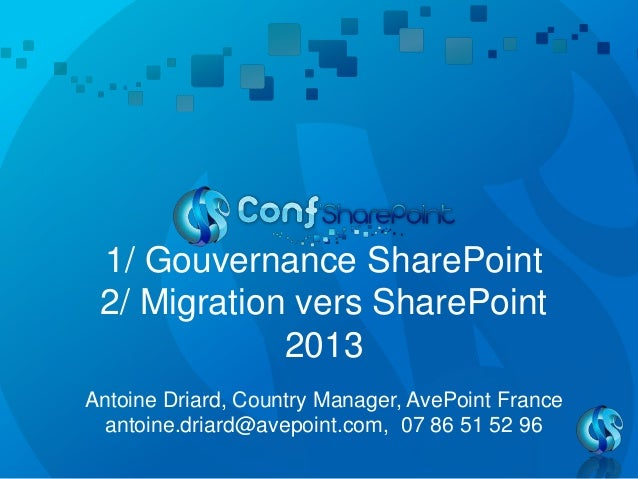 1/ Gouvernance SharePoint2/ Migration vers SharePoint2013Antoine Driard, Country Manager, AvePoint Franceantoine.driard@av...