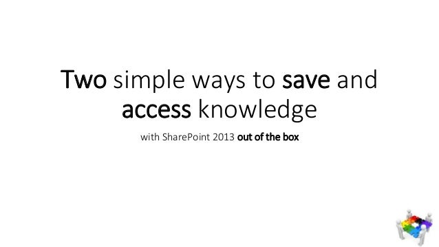 Two simple ways to save and access knowledge with SharePoint 2013 out of the box