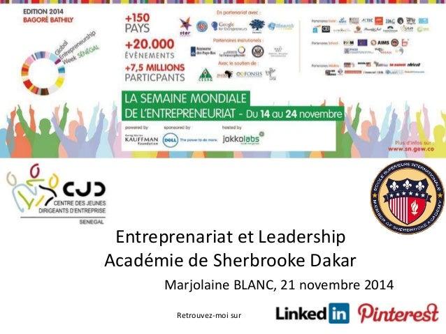 Entreprenariat et Leadership  Académie de Sherbrooke Dakar  Marjolaine BLANC, 21 novembre 2014  Retrouvez-moi sur