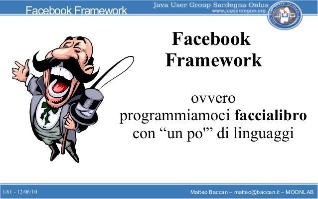 1/61 - 12/06/10 Matteo Baccan – matteo@baccan.it – MOONLAB Facebook Framework Facebook Framework ovvero programmiamoci fac...