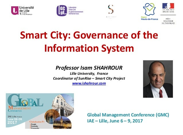 Smart	City:	Governance	of	the	 Information	System Professor	Isam	SHAHROUR	 Lille	University,		France Coordinator	of	SunRis...