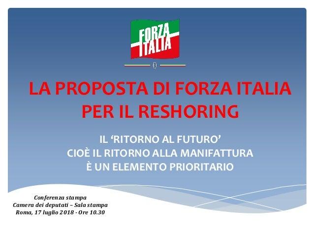 LA PROPOSTA DI FORZA ITALIA PER IL RESHORING IL 'RITORNO AL FUTURO' CIOÈ IL RITORNO ALLA MANIFATTURA È UN ELEMENTO PRIORIT...