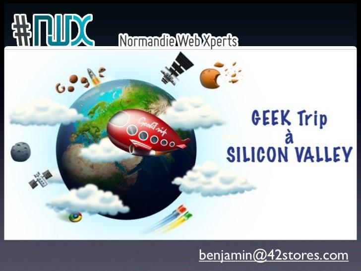 Geek Trip àSILICON VALLEY        benjamin@42stores.com