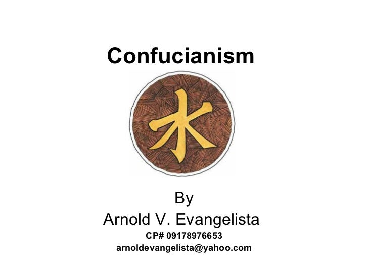 Confucianism   By Arnold V. Evangelista  CP# 09178976653 [email_address]