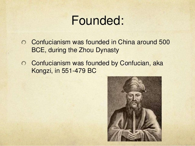 the history founder and beliefs of confucianism Confucianism may have gotten its name from a man named confucius, but he is not the founder there is no founder of confucianism there are also no current leaders (such as the catholic pope) it .