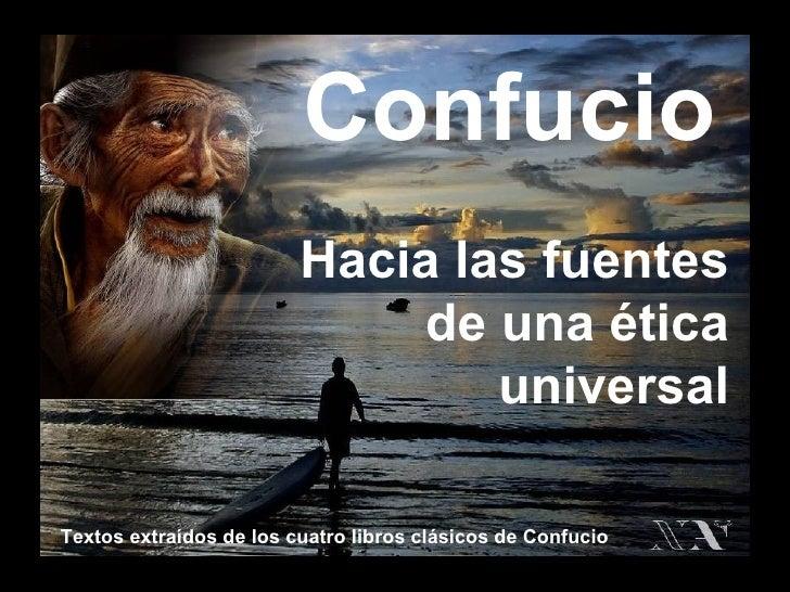 Confucio Hacia las fuentes de una ética universal Textos extraídos de los cuatro libros clásicos de Confucio