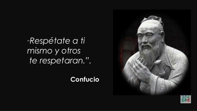 """""""Respétate a ti mismo y otros te respetaran."""". Confucio"""
