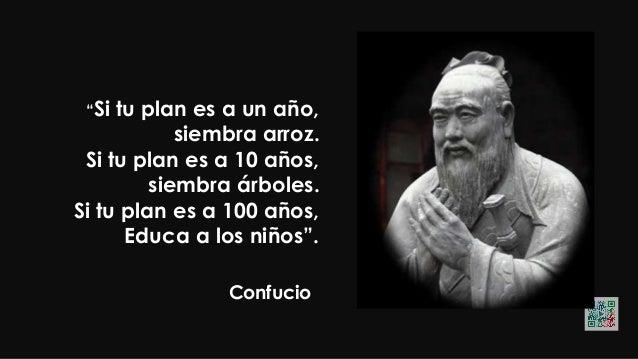 """Confucio """"El más elevado tipo de hombre Es el del que obra antes de hablar, Y profesa solamente lo que practica""""."""