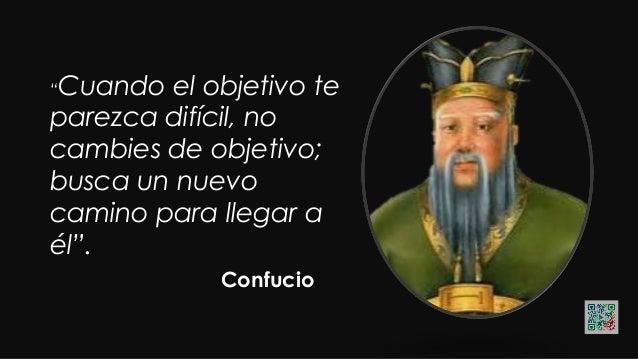 """""""Cuando el objetivo te parezca difícil, no cambies de objetivo; busca un nuevo camino para llegar a él"""". Confucio"""
