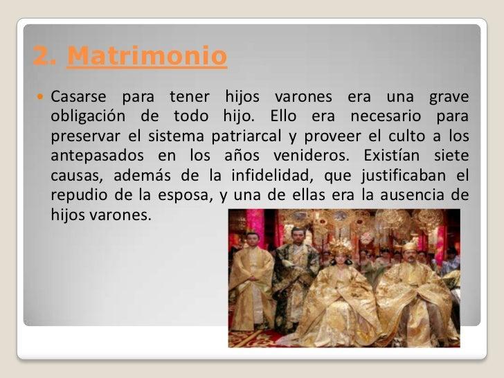 2. Matrimonio   Casarse para tener hijos varones era una grave    obligación de todo hijo. Ello era necesario para    pre...