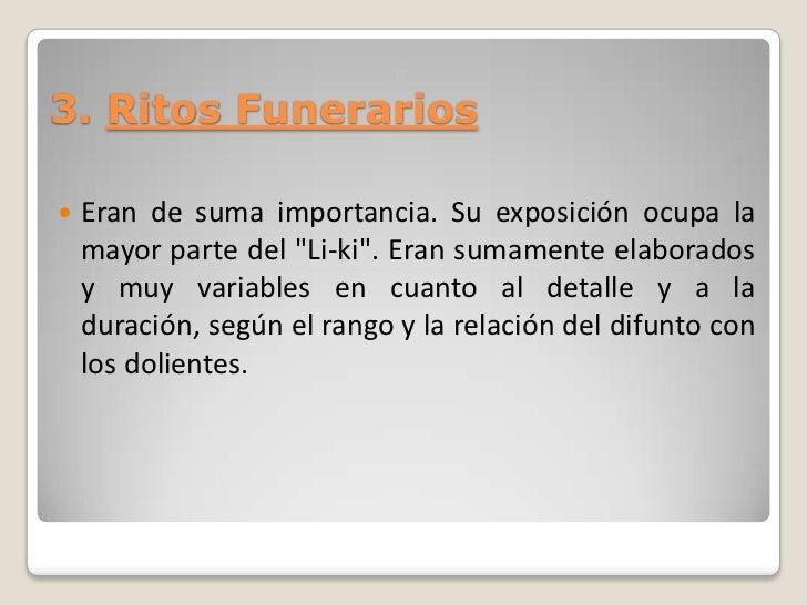 """3. Ritos Funerarios   Eran de suma importancia. Su exposición ocupa la    mayor parte del """"Li-ki"""". Eran sumamente elabora..."""