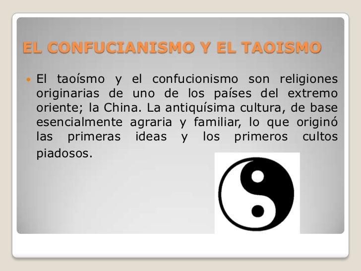 EL CONFUCIANISMO Y EL TAOISMO   El taoísmo y el confucionismo son religiones    originarias de uno de los países del extr...