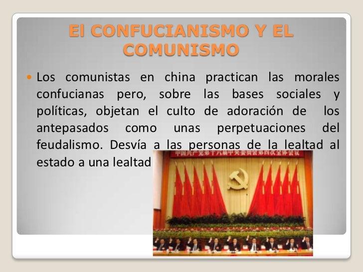 El CONFUCIANISMO Y EL              COMUNISMO   Los comunistas en china practican las morales    confucianas pero, sobre l...
