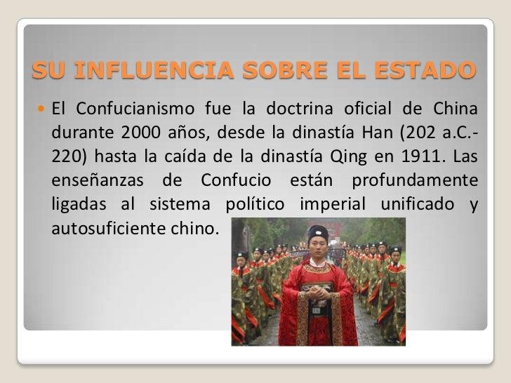 SU INFLUENCIA SOBRE EL ESTADO   El Confucianismo fue la doctrina oficial de China    durante 2000 años, desde la dinastía...