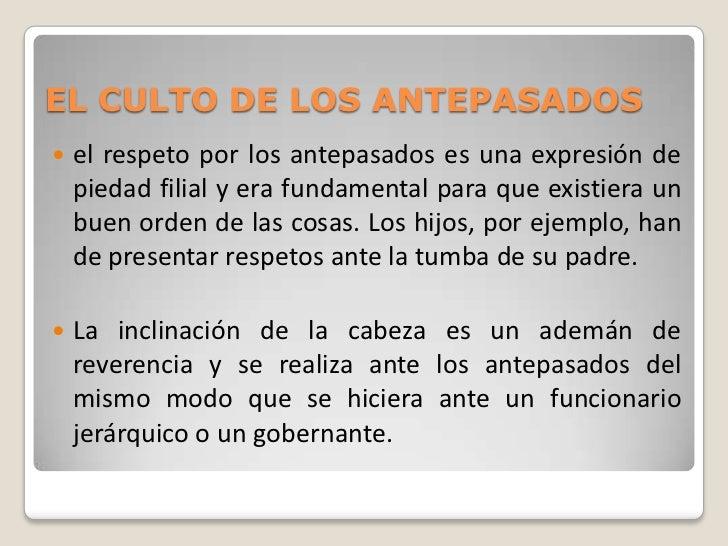 EL CULTO DE LOS ANTEPASADOS   el respeto por los antepasados es una expresión de    piedad filial y era fundamental para ...