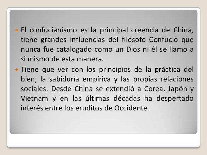  El confucianismo es la principal creencia de China,  tiene grandes influencias del filósofo Confucio que  nunca fue cata...