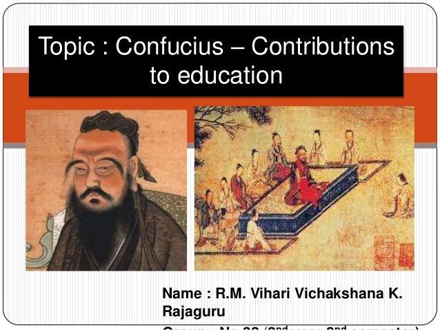 Name : R.M. Vihari Vichakshana K. Rajaguru Topic : Confucius – Contributions to education