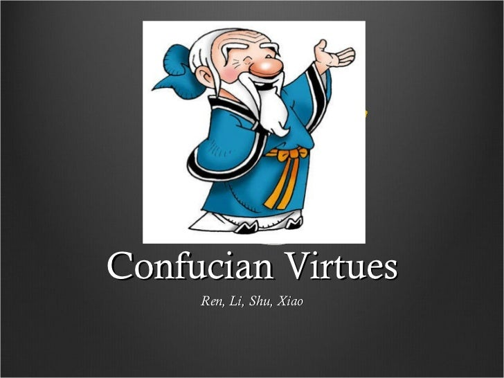 the 5 virtues of confucius The five virtues are: propriety or courtesy this is sort of like the golden rule in western thinking this means that it is important to treat others in proper ways righteousness or justice this is the virtue of knowing how to act at all times in other words, we should always act in ways that are appropriate to the situation propriety.