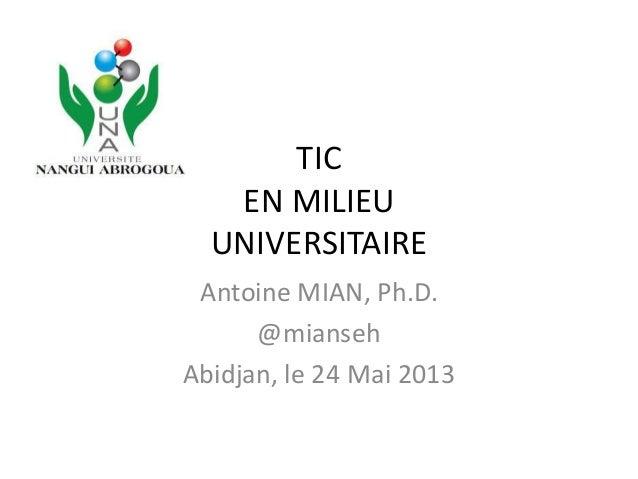 TICEN MILIEUUNIVERSITAIREAntoine MIAN, Ph.D.@miansehAbidjan, le 24 Mai 2013