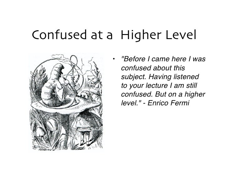 "Confused at a Higher Level            •  ""Before I came here I was               confused about this               subject..."