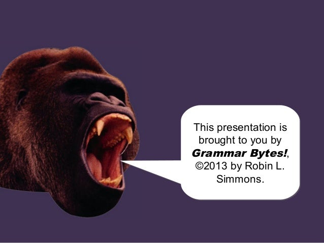 chomp! chomp! This presentation is brought to you by Grammar Bytes!, ©2013 by Robin L. Simmons. This presentation is broug...