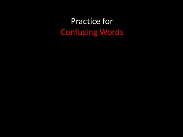Practice forConfusing Words