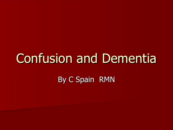 Confusion and Dementia By C Spain  RMN