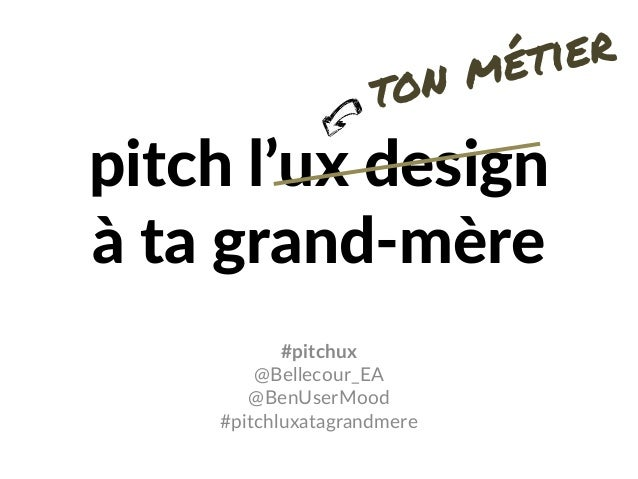 pitch l'ux design à ta grand-mère #pitchux @Bellecour_EA @BenUserMood #pitchluxatagrandmere