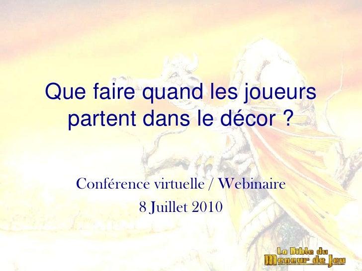 Que faire quand les joueurs partent dans le décor ?<br />Conférence virtuelle / Webinaire<br />8 Juillet 2010<br />