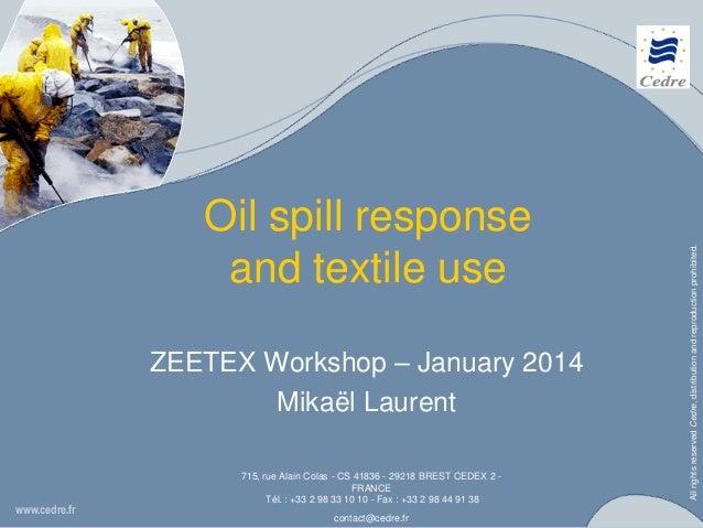 ZEETEX Workshop – January 2014 Mikaël Laurent  www.cedre.fr  715, rue Alain Colas - CS 41836 - 29218 BREST CEDEX 2 FRANCE ...