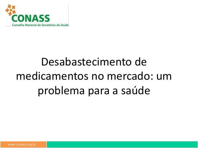www.conass.org.br Desabastecimento de medicamentos no mercado: um problema para a saúde